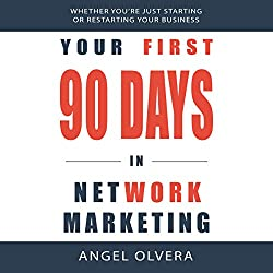 Your First 90 Days in Network Marketing