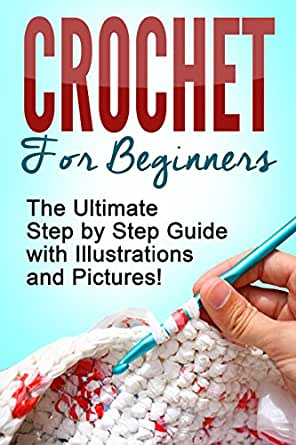 CROCHET: Crochet for Beginners: The Ultimate Step by Step ...