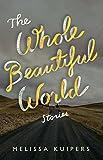 The Whole Beautiful World: Stories