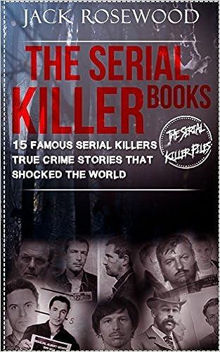 The Serial Killer Books: 15 Famous Serial Killers True Crime Stories