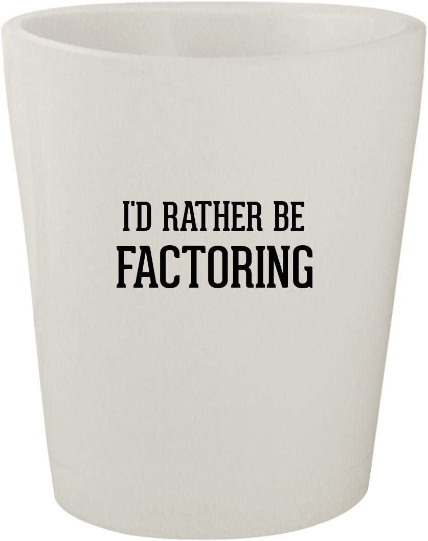 I'd Rather Be FACTORING - White Ceramic 1.5oz Shot Glass