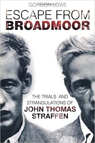 Escape From Broadmoor: The Trials and Strangulations of John Thomas Straffen by Gordon Lowe (1-May-2013)