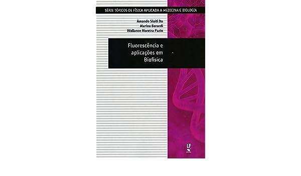 Fluorescencia e Aplicacoes em Biofisica: Amando Siuiti Ito ...