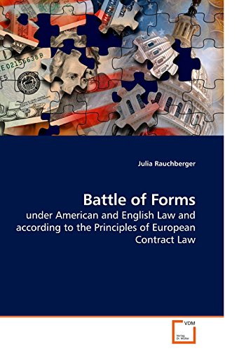 Battle of Forms: under American and English Law and according to the Principles of European Contract Law