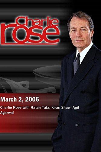 Charlie Rose with Ratan Tata; Kiran Shaw; Anil Agarwal (March 2, 2006) by ''Charlie Rose, Inc.''