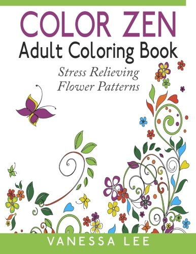 Color Zen Adult Coloring Book: Stress Relieving Flower Patterns
