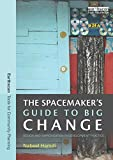 The Spacemaker's Guide to Big Change: Design and Improvisation in Development Practice (Earthscan Tools for Community Planning)