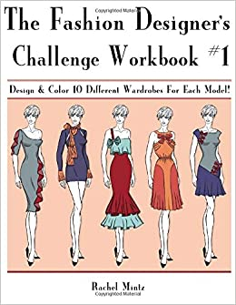 Amazon Com The Fashion Designer S Workbook Challenge 1 Design Color 10 Different Wardrobes For Each Model For Adults Teenagers 9781984049414 Mintz Rachel Books