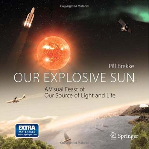 Our Explosive Sun: A Visual Feast of Our Source of Light and Life by Pal Brekke, Publisher : Springer