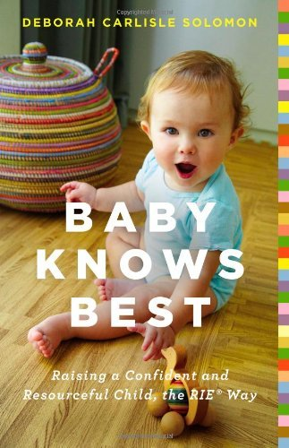 Read Online By Deborah Carlisle Solomon Baby Knows Best: Raising a Confident and Resourceful Child, the RIEƒ?› Way [Hardcover] pdf epub