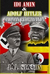 Idi Amin & Adolf Hitler: Madman Propaganda (Powerwolf Publications) (Volume 9)