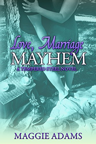 Book: Love, Marriage & Mayhem (Tempered Steel Series Book 4) by Maggie Adams