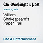 William Shakespeare's Paper Trail | Peggy McGlone
