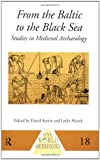 From the Baltic to the Black Sea : Studies in Medieval Archaeology, , 0415152259