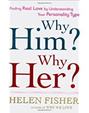 Why Him? Why Her?: Finding Real Love By Understanding Your Personality Type by Helen Fisher(2009-01-20)