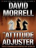 The Attitude Adjuster: Three Cavanaugh/Protector Stories