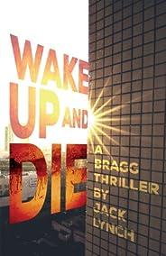 Wake Up and Die: A Bragg Thriller