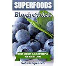 SUPERFOODS: Blueberries: Quick and Easy Blueberry Recipes for Healthy Living