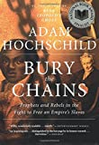 a review of slavery in bury in the chains a story by adam hochschild Bury the chains: prophets and rebels in the fight to free an empire's slaves is a non-fiction book by adam hochschild that was first published by houghton mifflin on january 7, 2005 the book is a narrative history of the late 18th- and early 19th-century anti-slavery movement in the british empire  [4.