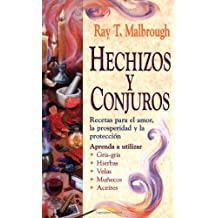 Hechizos y conjuros: Recetas para el amor, la prosperidad y la protección (Spanish Edition)