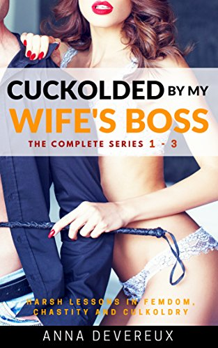 Cuckolded by my Wife's Boss: The complete series 1 - 3: A humiliating Femdom, chastity series