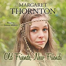 Old Friends, New Friends Audiobook by Margaret Thornton Narrated by Janine Birkett