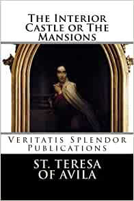 The Interior Castle Or The Mansions By St Teresa Of Avila 2014 03 19 Books