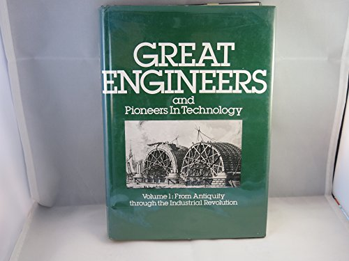 Great Engineers and Pioneers in Technology - Volume 1: From Antiquity through the Industrial Revolution