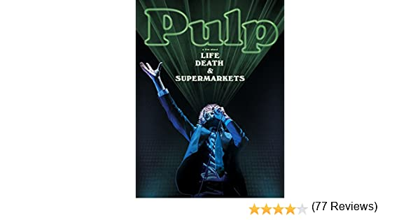 Amazon.com: Pulp: A Film About Life, Death and Supermarkets: Nick Banks, Jarvis Cocker, Candida Doyle, Richard Hawley: Amazon Digital Services LLC