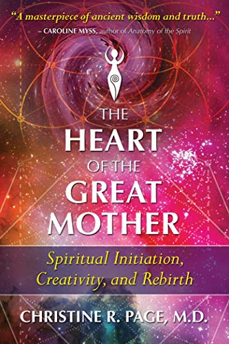 The Heart of the Great Mother: Spiritual Initiation, Creativity, and Rebirth