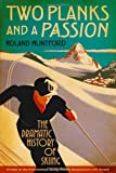 Two Planks and a Passion : The Dramatic History of Skiing, Huntford, Roland and Huntford, 1441134018