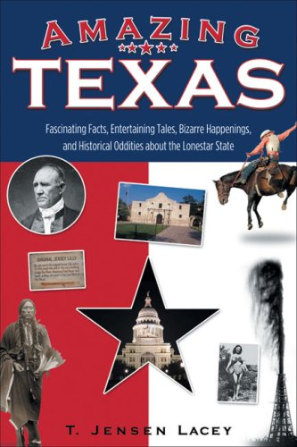 Amazing Texas: Fascinating Facts, Entertaining Tales, Bizarre Happenings, and Historical Oddities About the Lone Star State (Amazing America) PDF