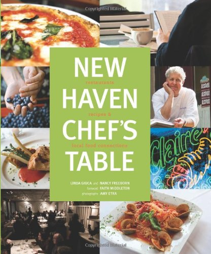 New Haven Chef's Table: Restaurants, Recipes, And Local Food Connections pdf