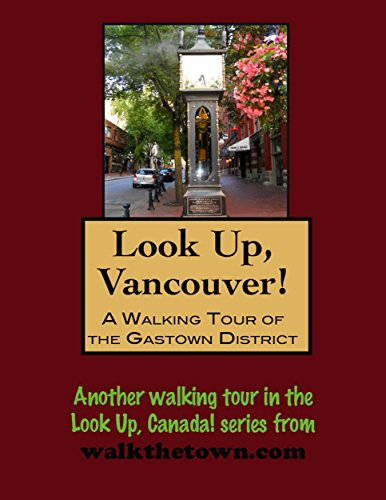 A Walking Tour of Vancouver, British Columbia - Gastown District (Look Up, - Vancouver Gastown