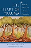 The Heart of Trauma Healing the Embodied Brain in the Context of Relationships