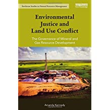 Environmental Justice and Land Use Conflict: The governance of mineral and gas resource development