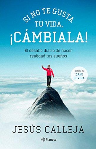 Descargar Libro Si No Te Gusta Tu Vida, ¡cámbiala!: El Desafío Diario De Hacer Realidad Tus Sueños Jesús Calleja