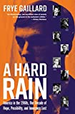 A Hard Rain: America in the 1960s, Our Decade of Hope, Possibility, and Innocence Lost