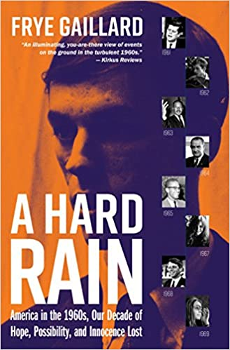 A Hard Rain America In The 1960s Our Decade Of Hope Possibility