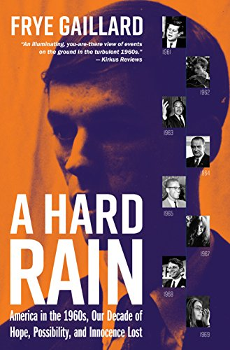 A Hard Rain: America in the 1960s, Our Decade of Hope, Possibility, and Innocence Lost por Frye Gaillard