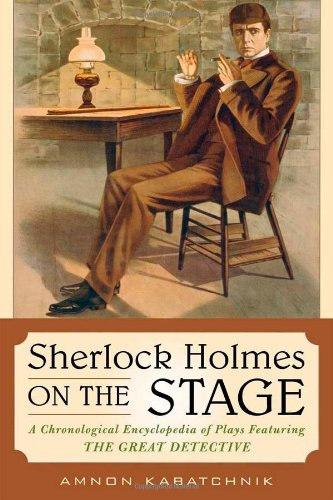 Sherlock Holmes on the Stage: A Chronological Encyclopedia of Plays Featuring the Great Detective by Brand: Scarecrow Press