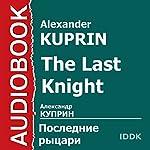 The Last Knight [Russian Edition] | Alexander Kuprin