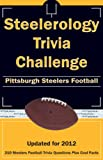 Steelerology Trivia Challenge: Pittsburgh Steelers Football by Kick The Ball front cover