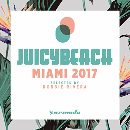 Various Artists - Juicy Beach - Miami 2017 (Selected by Robbie Rivera) (2017) [WEB FLAC] Download