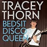 Bedsit Disco Queen: How I Grew Up and Tried to Be a Pop Star | Tracey Thorn