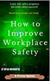 Product review for How to Improve Workplace Safety: Learn why safety programs fail while others succeed