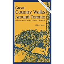 Great Country Walks Around Toronto: Within reach by public transit (English Edition)