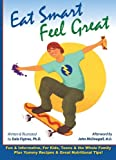 Eat Smart, Feel Great: Fun & Informative, For Kids, Teens & the Whole Family Plus Yummy Recipes & Great Nutritional Tips!