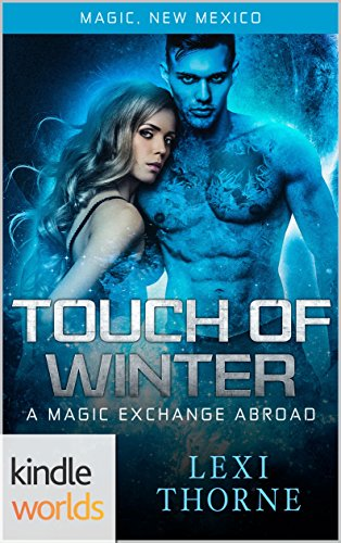 Magic, New Mexico: Touch of Winter (Kindle Worlds Novella) (A Magic Exchange Abroad Book 1)