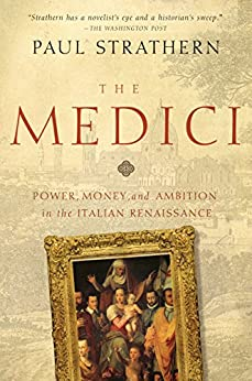 The Medici: Power, Money, and Ambition in the Italian Renaissance by [Strathern, Paul]